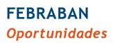 WWW.FEBRABANOPORTUNIDADES.COM.BR, FEBRABAN OPORTUNIDADES
