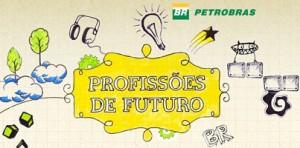 WWW.PROFISSOESDEFUTURO.COM.BR, PROFISSÕES DE FUTURO PETROBRAS