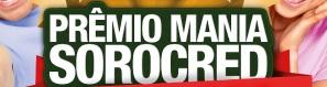 WWW.SOROCRED.COM.BR/PREMIO, PROMOÇÃO PRÊMIO MANIA SOROCRED