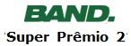 WWW.BAND.COM.BR/SUPERPREMIO2, PROMOÇÃO SUPER PRÊMIO 2