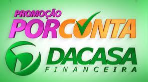 WWW.DACASA.COM.BR/PORCONTADACASA, PROMOÇÃO POR CONTA DACASA CARTÕES