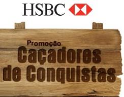 WWW.HSBC.COM.BR/CACADORESDECONQUISTAS, PROMOÇÃO CAÇADORES DE CONQUISTAS HSBC