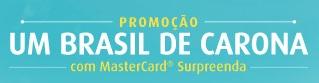 WWW.NAOTEMPRECO.COM.BR/PROMOCARONASURPREENDA, PROMOÇÃO UM BRASIL DE CARONA COM MASTERCARD