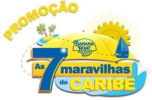 WWW.PROMOCOESBANANABOAT.COM.BR, PROMOÇÃO AS 7 MARAVILHAS DO CARIBE BANANA BOAT