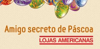 WWW.PASCOASECRETA.COM.BR, AMIGO SECRETO DE PÁSCOA LOJAS AMERICANAS