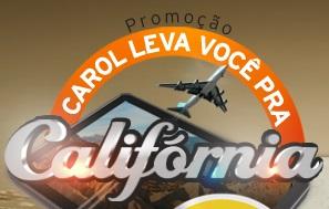 WWW.CAROLLEVAVCPARACALIFORNIA.COM.BR, PROMOÇÃO CAROL LEVA VOCÊ PARA A CALIFÓRNIA