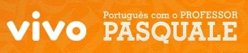 WWW.PROFESSORPASQUALE.COM.BR, VIVO PORTUGUÊS COM O PROFESSOR PASQUEALE