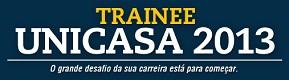 WWW.TRAINEEUNICASA.COM.BR, TRAINEE UNICASA 2013