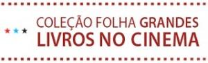 WWW.FOLHA.COM.BR/LIVROSNOCINEMA, COLEÇÃO FOLHA GRANDES LIVROS NO CINEMA