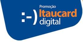 WWW.ITAUCARD.COM.BR/ITAUCARDIGITAL, PROMOÇÃO ITAUCARD DIGITAL
