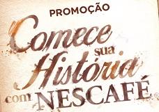 WWW.COMECESUAHISTORIA.COM.BR, PROMOÇÃO COMECE SUA HISTÓRIA COM NESCAFÉ