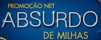 WWW.NET.COM.BR/ABSURDODEMILHAS, PROMOÇÃO NET ABSURDO DE MILHAS