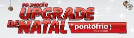 WWW.PONTOFRIO.COM.BR/UPGRADEDENATAL, PROMOÇÃO PONTO FRIO UPGRADE DE NATAL