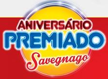 WWW.SAVEGNAGO.COM.BR/ANIVERSARIO, PROMOÇÃO SAVEGNAGO ANIVERSÁRIO PREMIADO