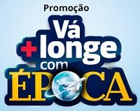 WWW.VACOMEPOCA.COM.BR, PROMOÇÃO VÁ MAIS LONGE COM ÉPOCA